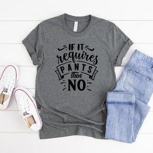 If it requires pants then NO, t-shirt